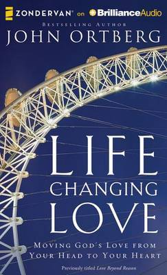 Life Changing Love: Moving God's Love from Your Head to Your Heart, Library Edition