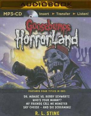 Goosebumps Horrorland Boxed Set #2: Dr. Maniac vs. Robby Schwartz, Who's Your Mummy?, My Friends Call Me Monster, Say Cheese and Die Screaming!