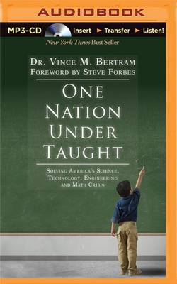 One Nation Under Taught: Solving America's Science, Technology, Engineering and Math Crisis