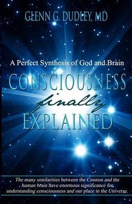 Consciousness Finally Explained: A Perfect Synthesis of God and Brain