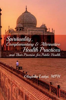 Spirituality, Complementary & Alternative Health Practices...and Their Promise for Public Health
