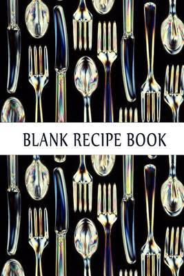 Blank Cookbook: A Blank Cookbook Journal for You to Write Your Own Recipes in