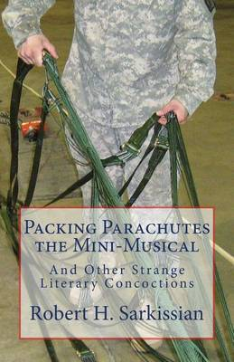 Packing Parachutes the Mini-Musical: And Other Strange Literary Concoctions