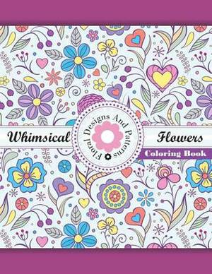 Whimical Flowers Floral Designs and Patterns Coloring Book