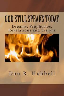 God Still Speaks Today: Dreams, Prophecies, Revelations and Visions
