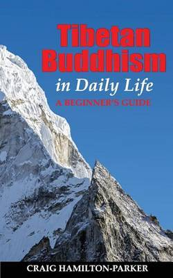 Tibetan Buddhism in Daily Life: - A Beginner's Guide