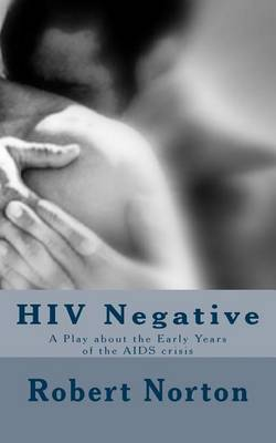 HIV Negative: A Play about the Early Years of the AIDS Crisis