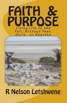Faith and Purpose: Living Life to the Full Without Fear, Guilt, or Regrets