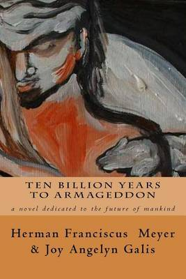 Ten Billion Years to Armageddon: A Novel Dedicated to the Future of Mankind