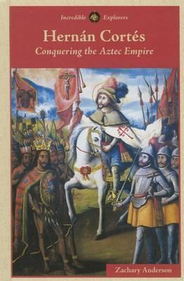Hernan Cortes: Conquering the Aztec Empire