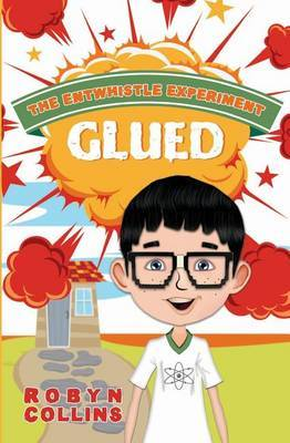 The Entwhistle Experiment Book 1: Glued
