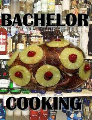 Bachelor Cooking: Cooking with Alcohol