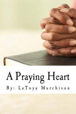 A Praying Heart: Learning How to Pray Your Way Through