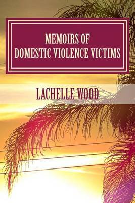 Memoirs of Domestic Violence Victims: Real Stories. Names Changed.