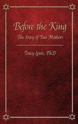 Before the King: The Story of Two Mothers: Based on I Kings Chapter 3