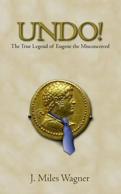 Undo!: The True Legend of Eugene the Misconceived