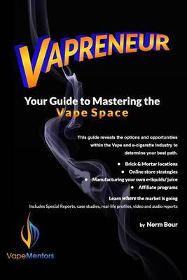 Vapreneur: Your Guide to Mastering the Vape Space