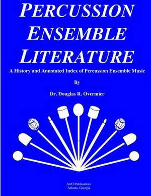 Percussion Ensemble Literature: A History and Annotated Index