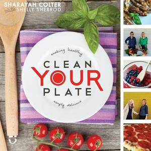 Clean Your Plate: Making Healthy, Simply Delicious
