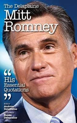 The Delaplaine Mitt Romney - His Essential Quotations