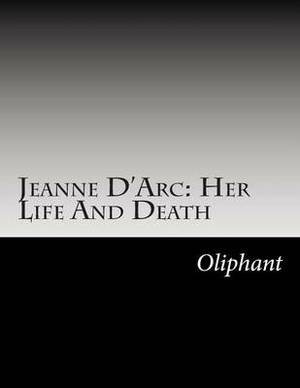 Jeanne D'Arc: Her Life and Death