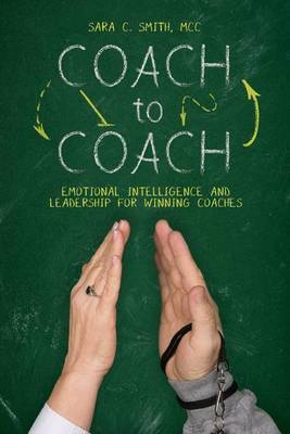 Coach to Coach: Emotional Intelligence and Leadership for Winning Coaches