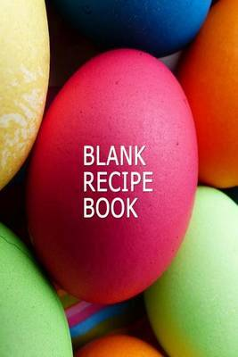 Blank Recipe Book: The Perfect Place to Store Your Favorite Recipes