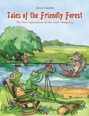 Tales of the Friendly Forest (the New Adventures of the Little Hedgehog)
