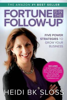 Fortune Is in the Follow-Up: Five Power Strategies to Grow Your Business