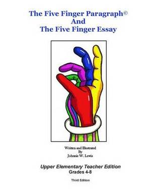 The Five Finger Paragraph(c) and the Five Finger Essay: Upper Elem., Teach. Ed.: Upper Elementary (Grades 4-8) Teacher Edition