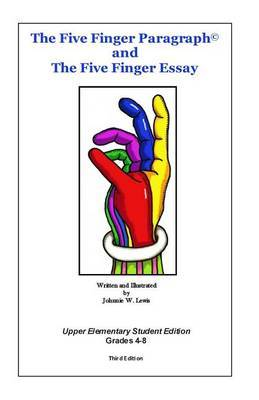 The Five Finger Paragraph(c) and the Five Finger Essay: Upper Elem., Student Ed.: Upper Elementary (Grades 4-8) Student Edition