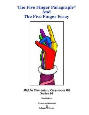 The Five Finger Paragraph(c) and the Five Finger Essay: Mid. Elem., Class Kit: Middle Elementary (Grades 2-6) Classroom Kit