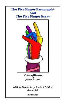 The Five Finger Paragraph(c) and the Five Finger Essay: Mid. Elem. Student Ed.: Middle Elementary (Grades 2-6) Student Edition
