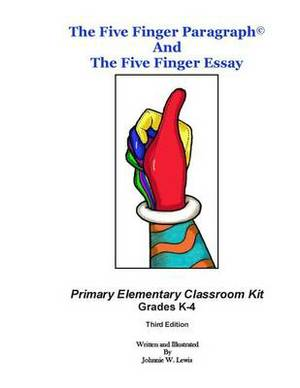 The Five Finger Paragraph(c) and the Five Finger Essay: Primary Elem., Class Kit: Primary Elementary (Grades K-4) Classroom Kit