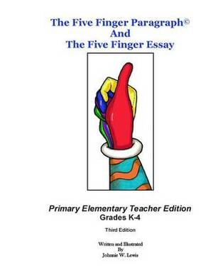 The Five Finger Paragraph(c) and the Five Finger Essay: Primary Elem., Teacher Ed.: Primary Elementary (Grades K-4) Teacher Edition