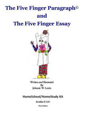 The Five Finger Paragraph(c) and the Five Finger Essay: Homeschool/Homestudy Kit: Homeschool/Homestudy Kit (Grades K-12)