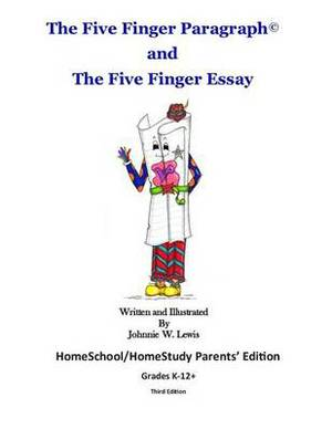 The Five Finger Paragraph(c) and the Five Finger Essay: Homeschool Parents' Ed.: Homeschool/Homestudy (Grades K-12+) Parents' Edition