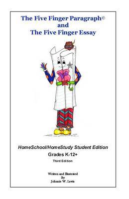 The Five Finger Paragraph(c) and the Five Finger Essay: Homeschool Student Ed.: Homeschool/Homestudy (Grades K-12+) Student Edition