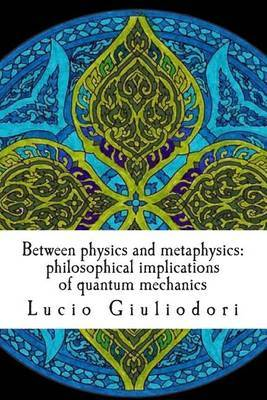 Between Physics and Metaphysics: Philosophical Implications of Quantum Mechanics