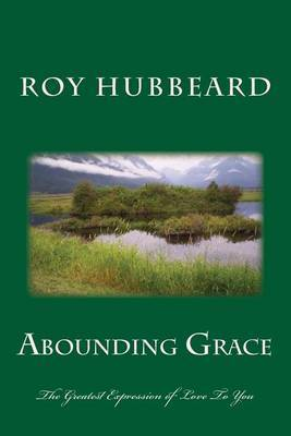 Abounding Grace: The Greatest Expression of Love to You