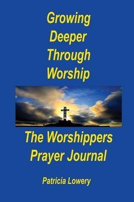 Growing Deeper Through Worship the Worshippers Prayer Journal