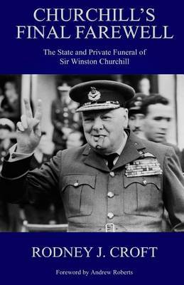 Churchill's Final Farewell: The State and Private Funeral of Sir Winst