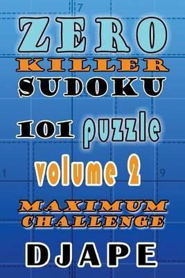 Zero Killer Sudoku: 101 Puzzles: Maximum Challenge