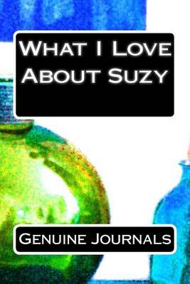 What I Love about Suzy: A Collection of Positive Thoughts, Hopes, Dreams, and Wishes.