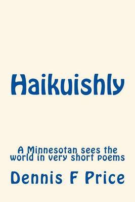 Haikuishly: A Minnesotan Sees the World in Very Short Poems
