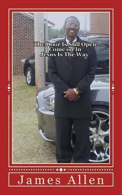 The Door Is Still Open: Come on in Jesus Is the Way