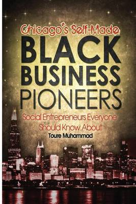 Chicago's Self-Made Black Business Pioneers: Social Entrepreneurs Everyone Should Know about