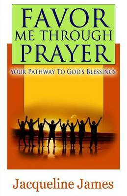 Favor Me Through Prayer: Your Pathway to Gods Blessing