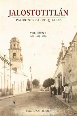 Jalostotitlan: Padrones Parroquiales Volumen 2: 1672, 1673 Y 1679