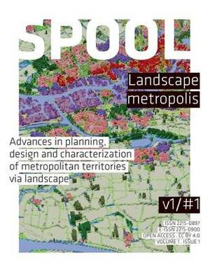 Spool #1 Landscape Metropolis: Advances in Planning, Design and Characterization of Metropolitan Territories Via Landscape